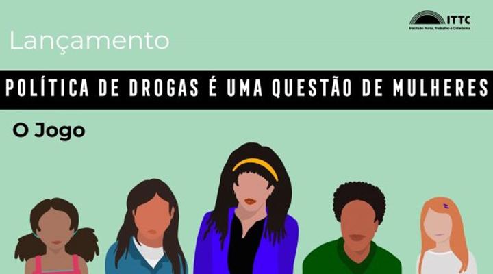 ITTC lança jogo sobre gênero, política de drogas e justiça criminal
